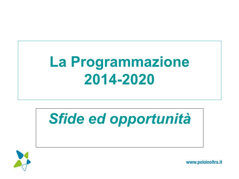 La Programmazione 2014-2020 Sfide ed opportunità