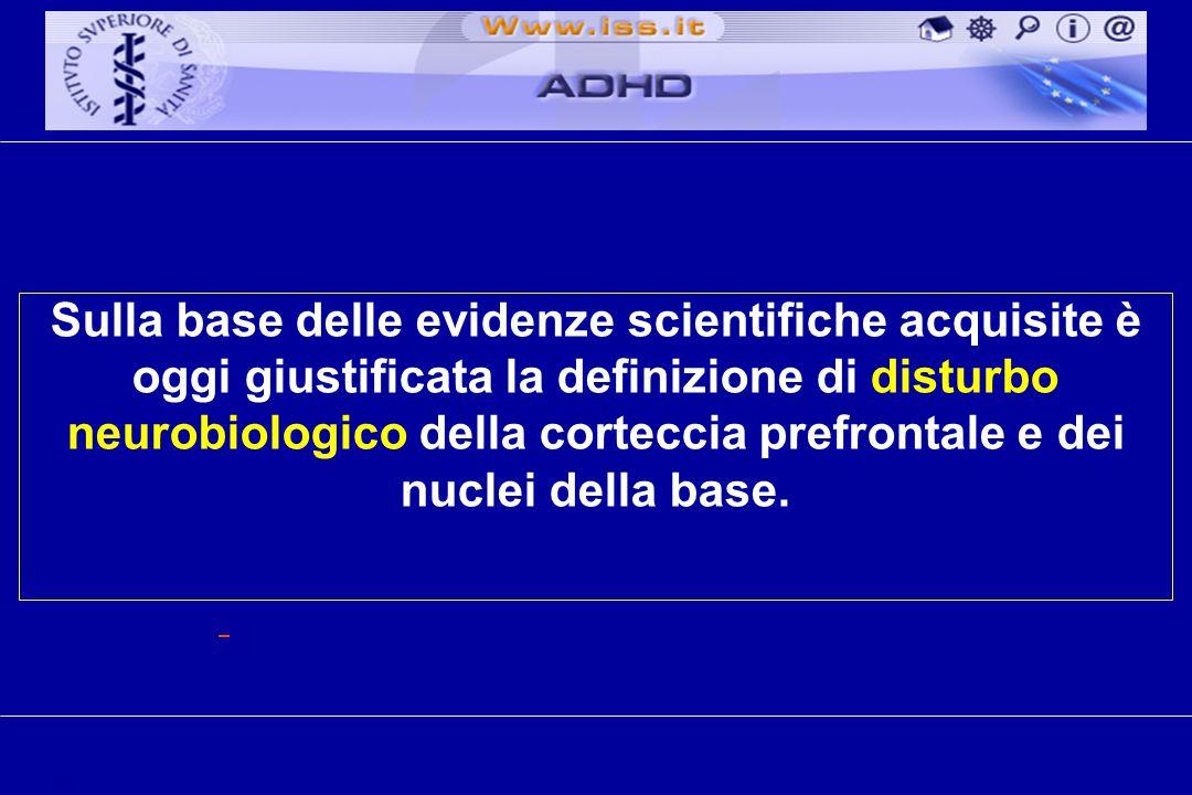 Sulla base delle evidenze scientifiche acquisite è oggi giustificata la definizione di disturbo neurobiologico della corteccia prefrontale e dei nuclei della base.