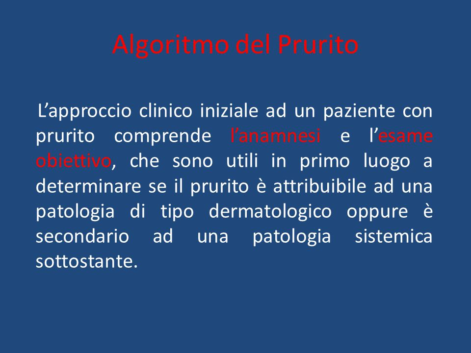 Algoritmo del Prurito L'approccio clinico iniziale ad un paziente con prurito comprende l'anamnesi e l'esame obiettivo, che sono utili in primo luogo