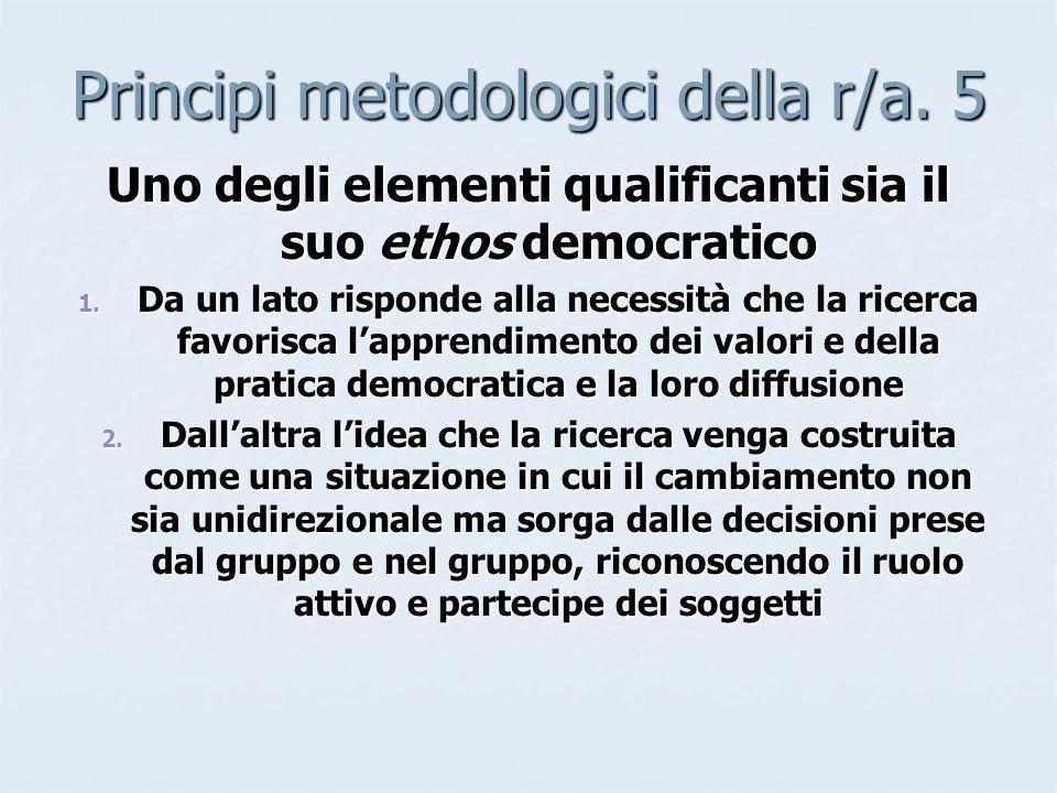 Principi metodologici della r/a. 5 Uno degli elementi qualificanti sia il suo ethos democratico 1.