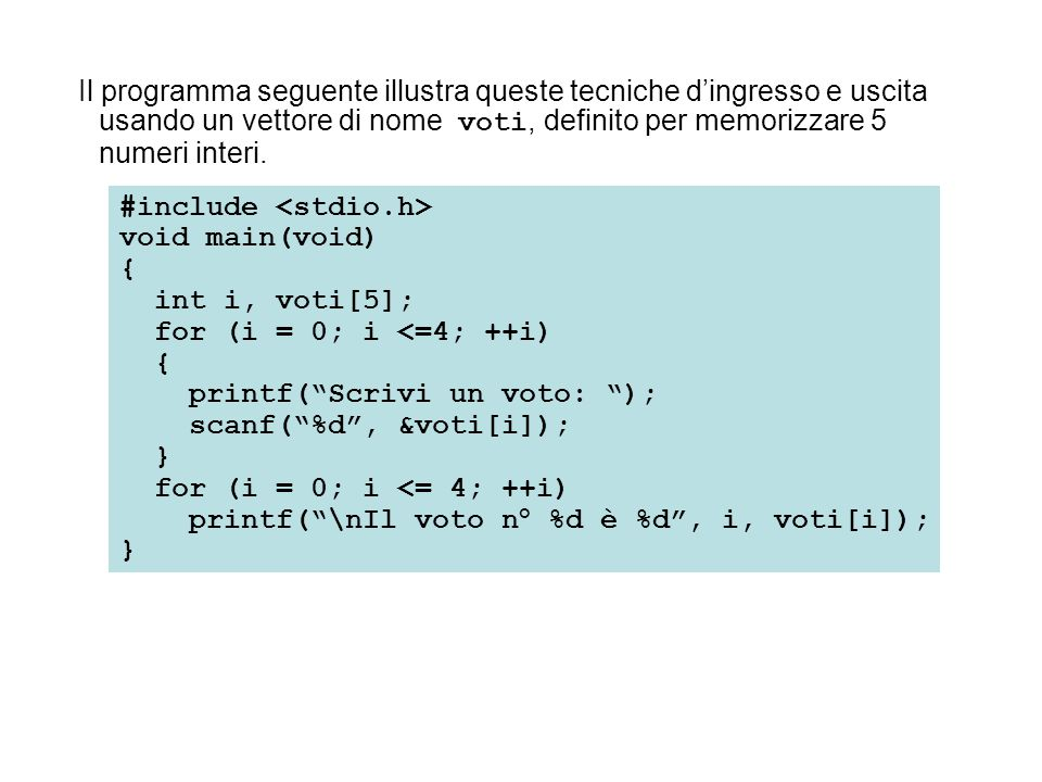 """#include void main(void) { int i, voti[5]; for (i = 0; i <=4; ++i) { printf(""""Scrivi un voto: """"); scanf(""""%d"""", &voti[i]); } for (i = 0; i <= 4; ++i) pri"""