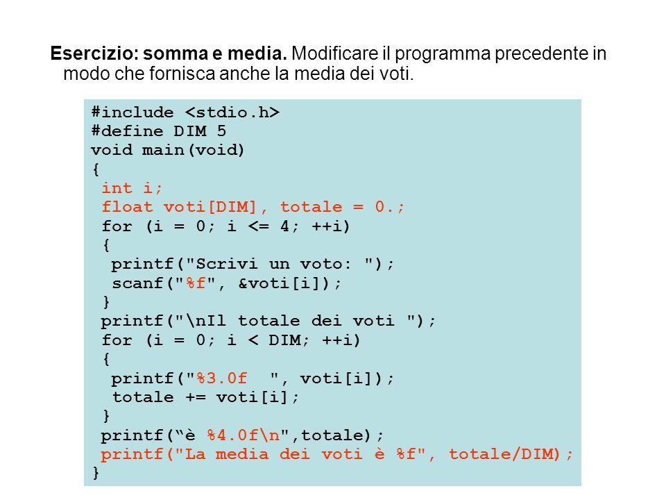 Esercizio: somma e media. Modificare il programma precedente in modo che fornisca anche la media dei voti. #include #define DIM 5 void main(void) { in