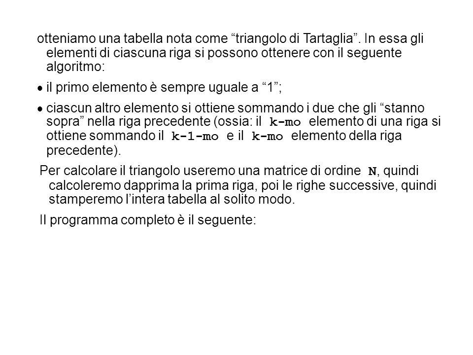 """otteniamo una tabella nota come """"triangolo di Tartaglia"""". In essa gli elementi di ciascuna riga si possono ottenere con il seguente algoritmo:  il pr"""