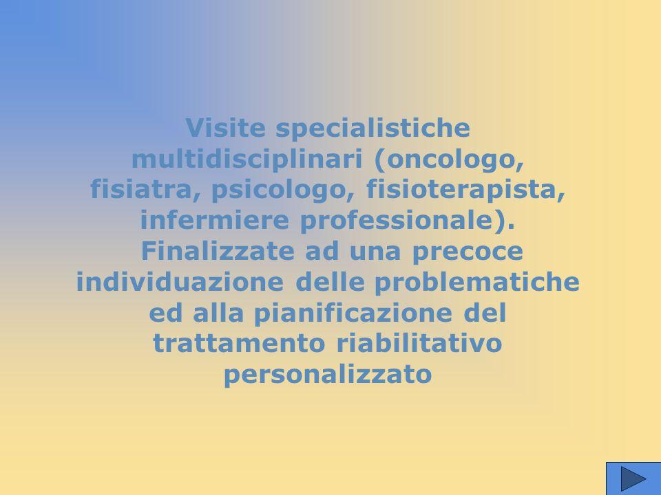  Incontri di psicoterapia con interventi individuali o a piccoli gruppi  Consulenze di chirurgia ricostruttiva  Consulenze di educazione alimentare  Fisiochinesiterapia  Visite specialistiche finalizzate alla prescrizione ed al collaudo di protesi ed ausili