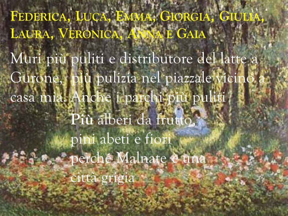 F EDERICA, L UCA, E MMA, G IORGIA, G IULIA, L AURA, V ERONICA, A NNA E G AIA Più alberi da frutto, pini abeti e fiori perché Malnate è una città grigi