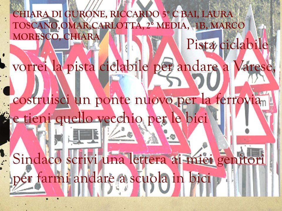 CHIARA DI GURONE, RICCARDO 5° C BAI, LAURA TOSCANO,OMAR,CARLOTTA, 2° MEDIA, 1B, MARCO MORESCO, CHIARA Pista ciclabile vorrei la pista ciclabile per an