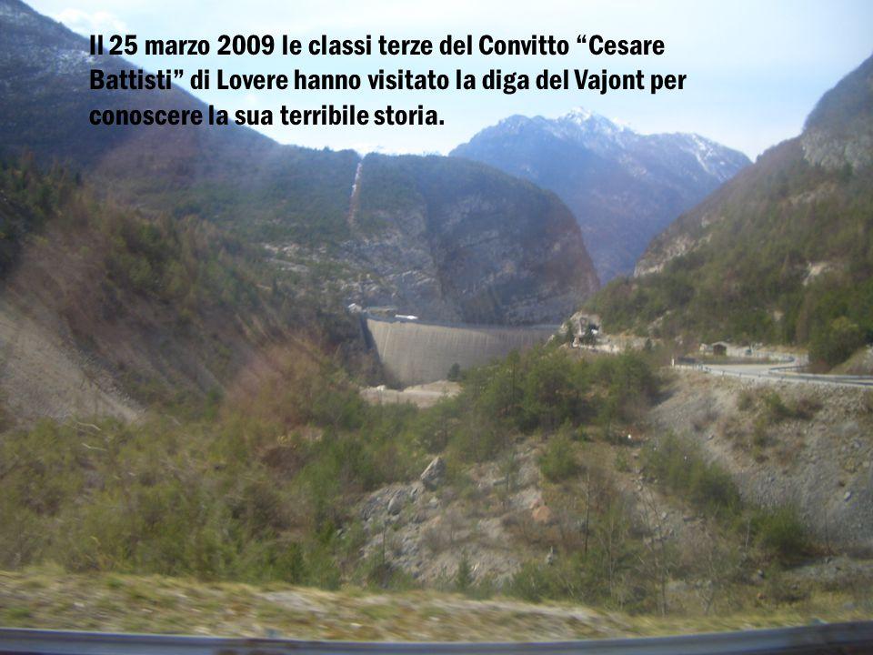 Il 25 marzo 2009 le classi terze del Convitto Cesare Battisti di Lovere hanno visitato la diga del Vajont per conoscere la sua terribile storia.