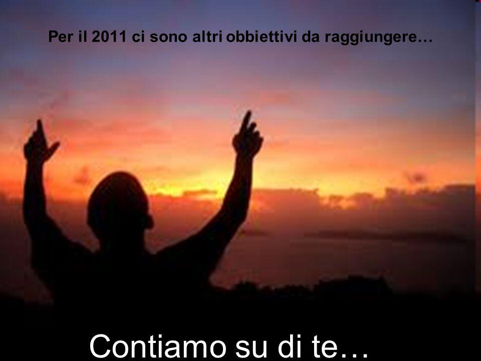 Per il 2011 ci sono altri obbiettivi da raggiungere… Contiamo su di te…