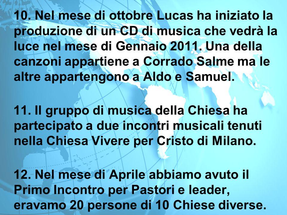 10. Nel mese di ottobre Lucas ha iniziato la produzione di un CD di musica che vedrà la luce nel mese di Gennaio 2011. Una della canzoni appartiene a
