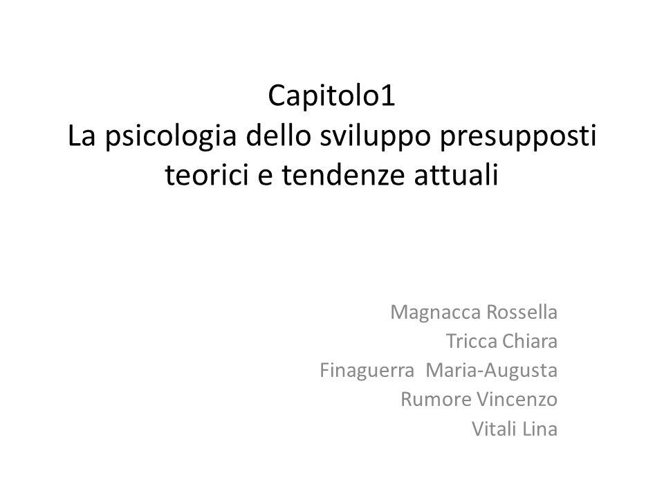 Capitolo1 La psicologia dello sviluppo presupposti teorici e tendenze attuali Magnacca Rossella Tricca Chiara Finaguerra Maria-Augusta Rumore Vincenzo