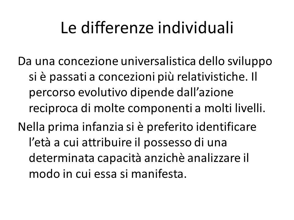 Le differenze individuali Da una concezione universalistica dello sviluppo si è passati a concezioni più relativistiche. Il percorso evolutivo dipende
