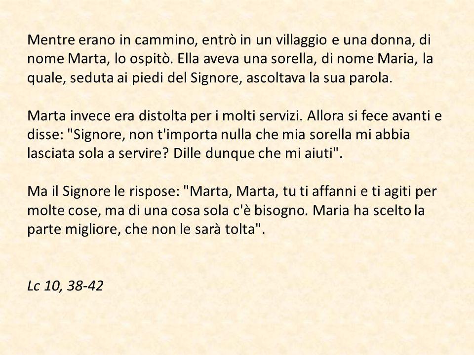 Mentre erano in cammino, entrò in un villaggio e una donna, di nome Marta, lo ospitò. Ella aveva una sorella, di nome Maria, la quale, seduta ai piedi