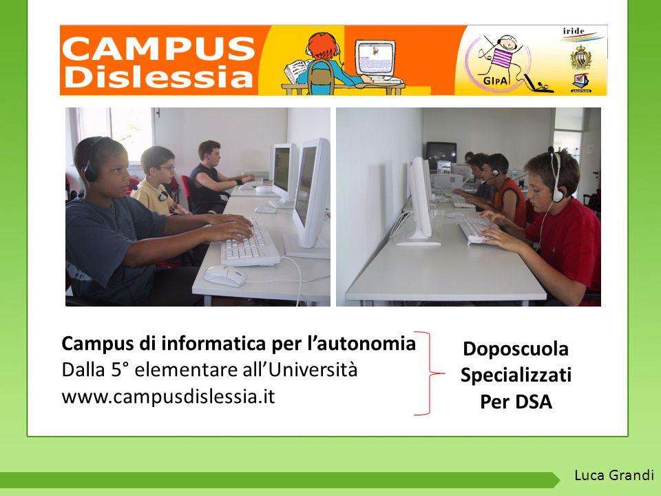 Campus di informatica per l'autonomia Dalla 5° elementare all'Università www.campusdislessia.it Doposcuola Specializzati Per DSA Luca Grandi
