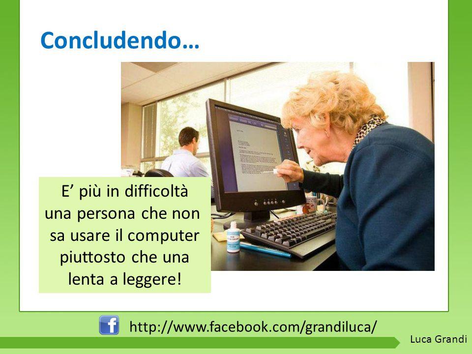 Concludendo… E' più in difficoltà una persona che non sa usare il computer piuttosto che una lenta a leggere.