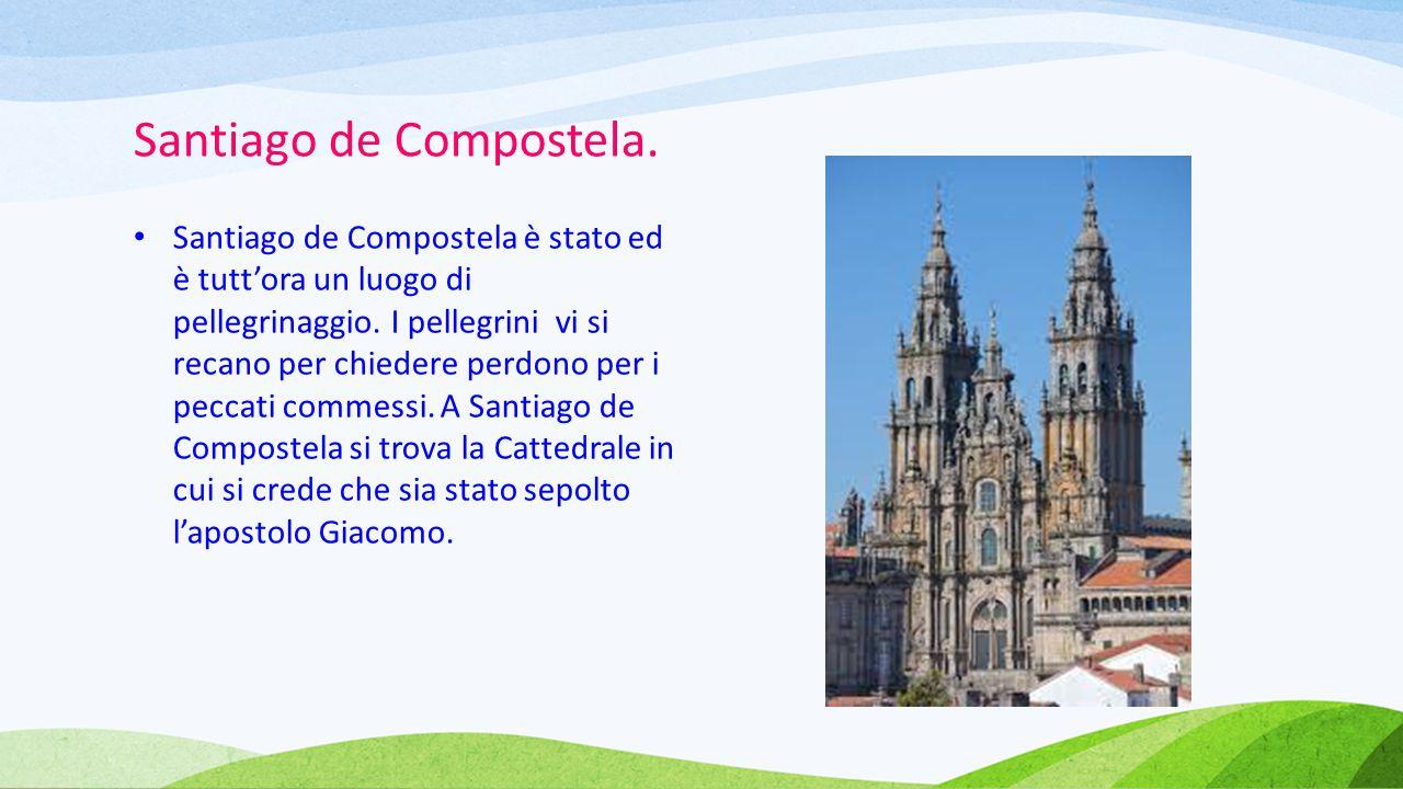 Santiago de Compostela. Santiago de Compostela è stato ed è tutt'ora un luogo di pellegrinaggio. I pellegrini vi si recano per chiedere perdono per i