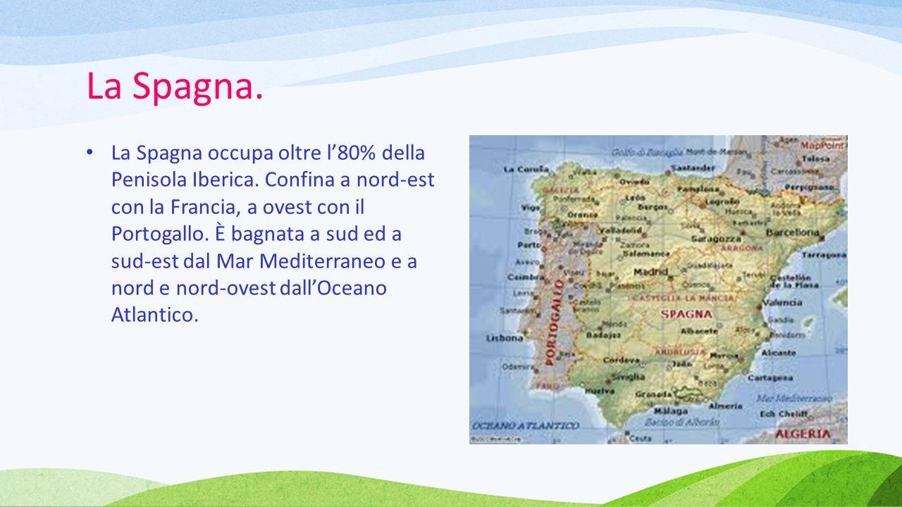La Spagna. La Spagna occupa oltre l'80% della Penisola Iberica. Confina a nord-est con la Francia, a ovest con il Portogallo. È bagnata a sud ed a sud