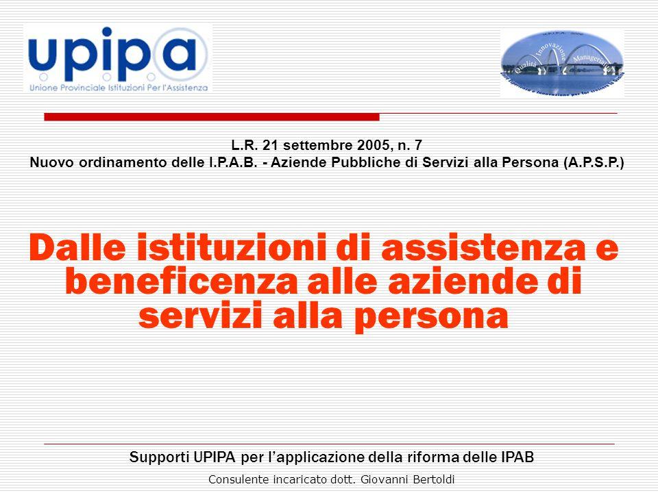 Dalle istituzioni di assistenza e beneficenza alle aziende di servizi alla persona L.R. 21 settembre 2005, n. 7 Nuovo ordinamento delle I.P.A.B. - Azi