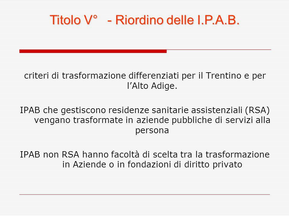 criteri di trasformazione differenziati per il Trentino e per l'Alto Adige. IPAB che gestiscono residenze sanitarie assistenziali (RSA) vengano trasfo