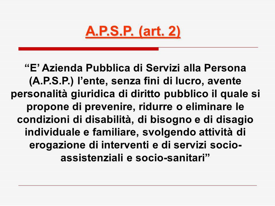 """""""E' Azienda Pubblica di Servizi alla Persona (A.P.S.P.) l'ente, senza fini di lucro, avente personalità giuridica di diritto pubblico il quale si prop"""