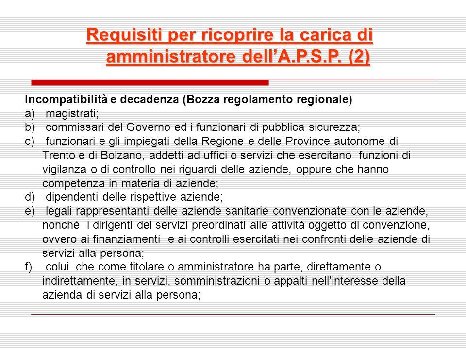 Requisiti per ricoprire la carica di amministratore dell'A.P.S.P. (2) Incompatibilità e decadenza (Bozza regolamento regionale) a) magistrati; b) comm