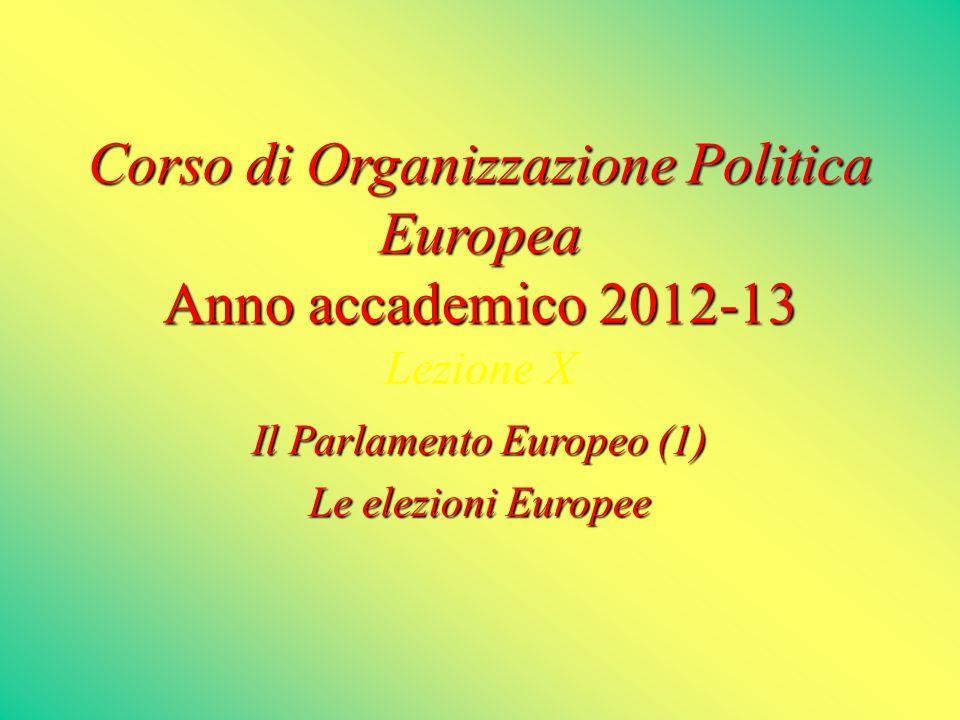 Corso di Organizzazione Politica Europea Anno accademico 2012-13 Anno accademico 2012-13 Lezione X Il Parlamento Europeo (1) Le elezioni Europee