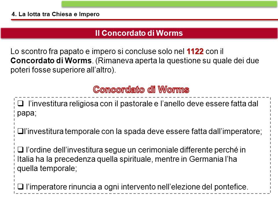 1122 Lo scontro fra papato e impero si concluse solo nel 1122 con il Concordato di Worms. (Rimaneva aperta la questione su quale dei due poteri fosse