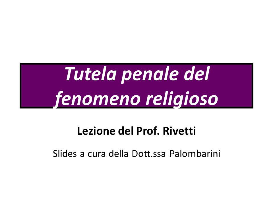 Tutela penale del fenomeno religioso Lezione del Prof. Rivetti Slides a cura della Dott.ssa Palombarini