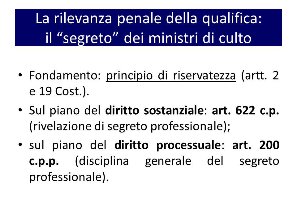 La rilevanza penale della qualifica: il segreto dei ministri di culto Fondamento: principio di riservatezza (artt.