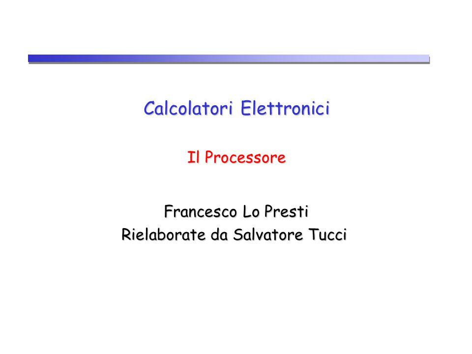 Calcolatori Elettronici Il Processore Francesco Lo Presti Francesco Lo Presti Rielaborate da Salvatore Tucci