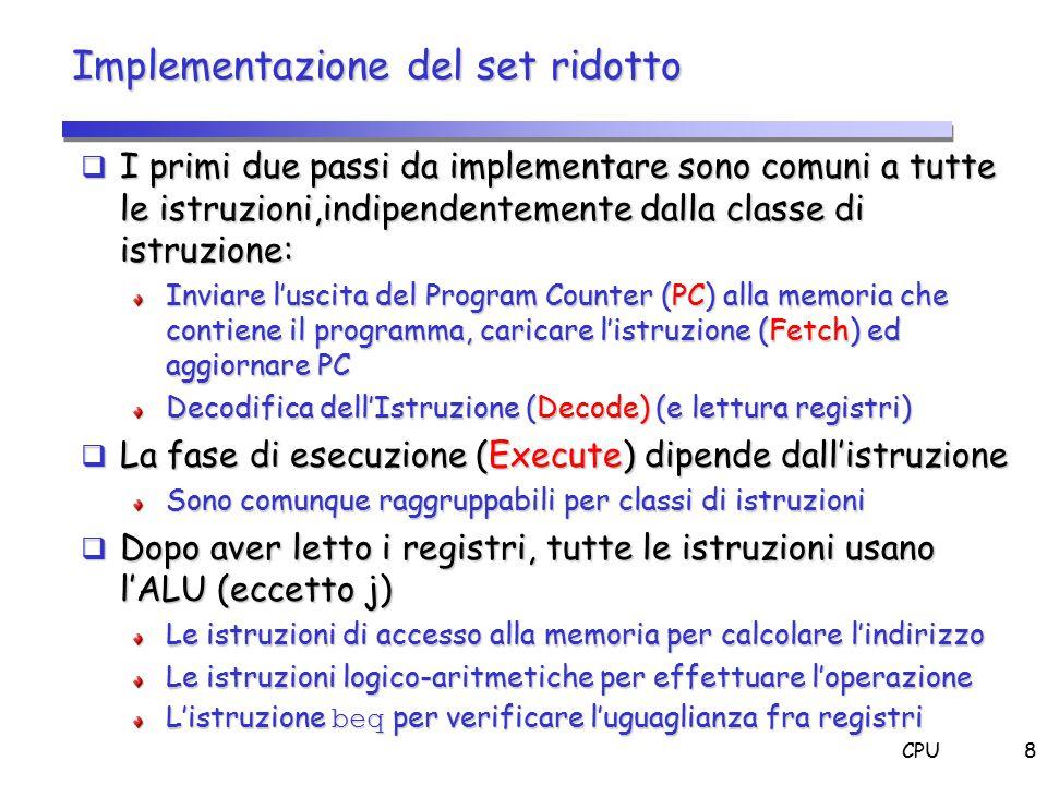 CPU8 Implementazione del set ridotto  I primi due passi da implementare sono comuni a tutte le istruzioni,indipendentemente dalla classe di istruzion