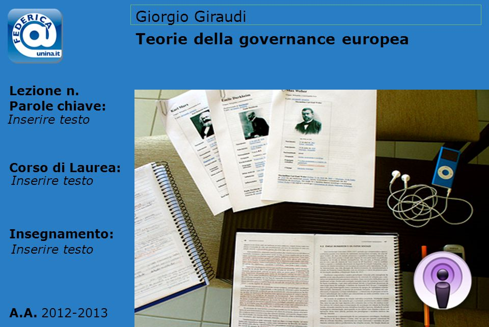 Lezione n. Parole chiave: Corso di Laurea: Insegnamento: A.A. 2012-2013 Giorgio Giraudi Teorie della governance europea Inserire testo