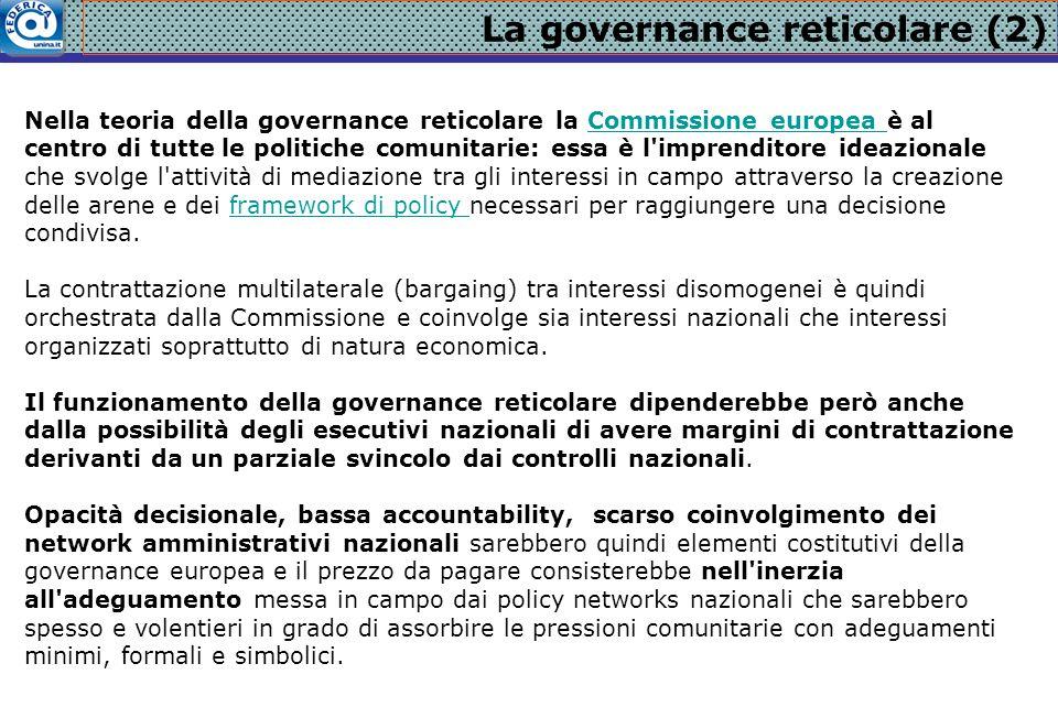 La governance reticolare (2) Nella teoria della governance reticolare la Commissione europea è al centro di tutte le politiche comunitarie: essa è l'i