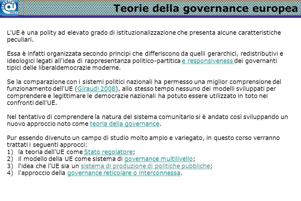 Teorie della governance europea L'UE è una polity ad elevato grado di istituzionalizzazione che presenta alcune caratteristiche peculiari. Essa è infa