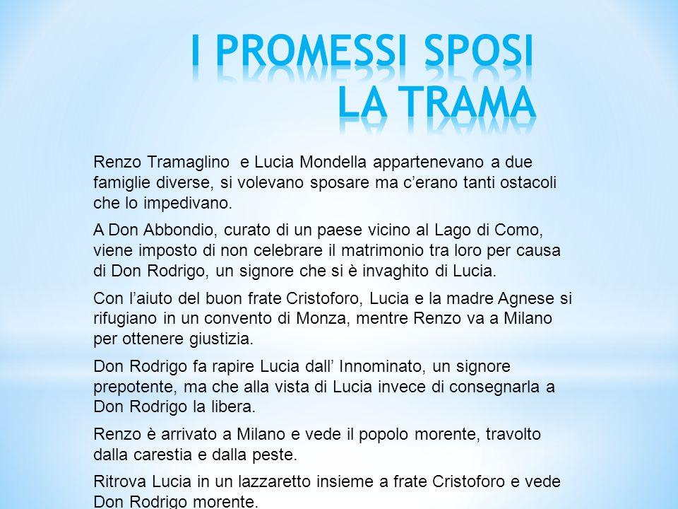 Renzo Tramaglino e Lucia Mondella appartenevano a due famiglie diverse, si volevano sposare ma c'erano tanti ostacoli che lo impedivano. A Don Abbondi