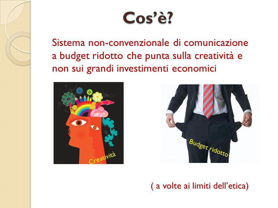 Sistema non-convenzionale di comunicazione a budget ridotto che punta sulla creatività e non sui grandi investimenti economici ( a volte ai limiti del