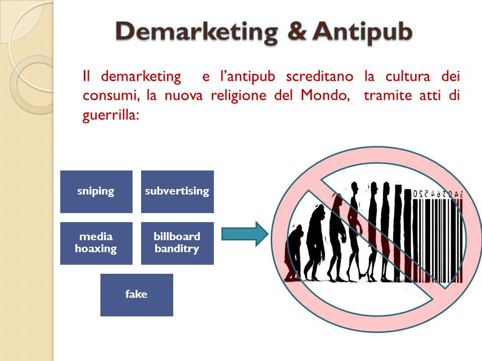 Il demarketing e l'antipub screditano la cultura dei consumi, la nuova religione del Mondo, tramite atti di guerrilla: snipingsubvertising media hoaxi