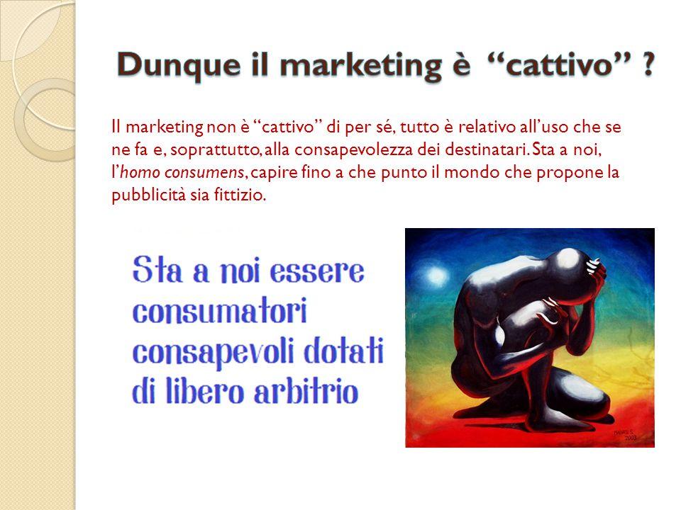 """Il marketing non è """"cattivo"""" di per sé, tutto è relativo all'uso che se ne fa e, soprattutto, alla consapevolezza dei destinatari. Sta a noi, l'homo c"""