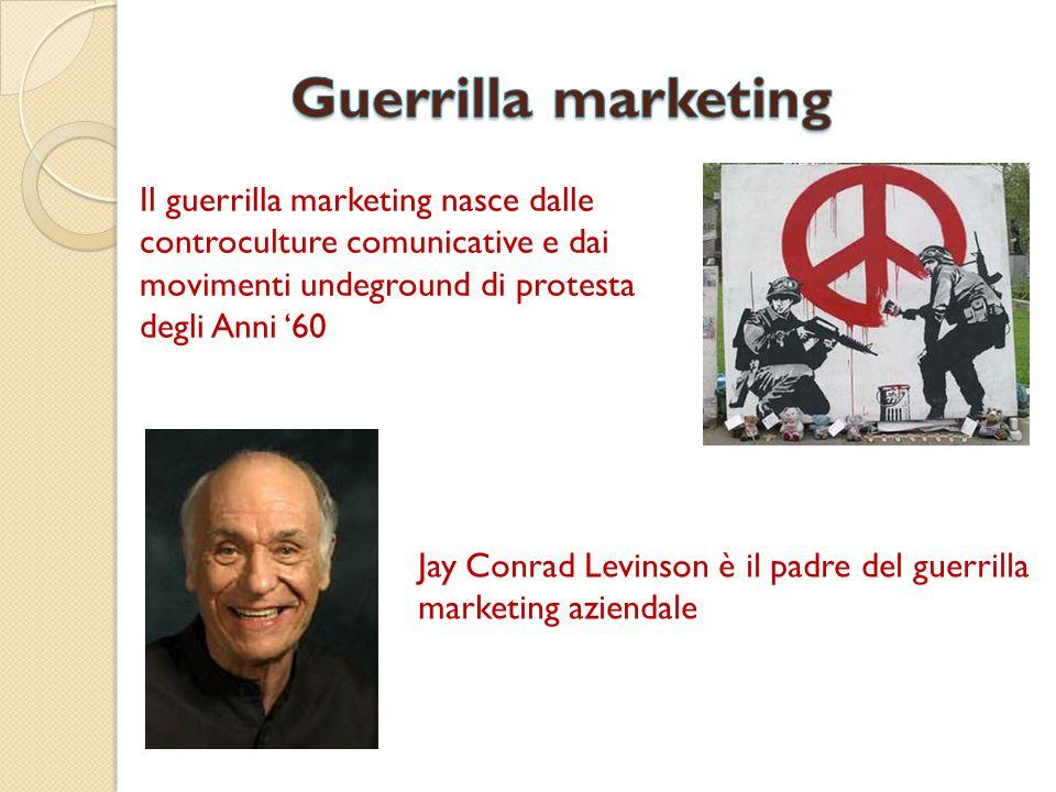 Il guerrilla marketing nasce dalle controculture comunicative e dai movimenti undeground di protesta degli Anni '60 Jay Conrad Levinson è il padre del