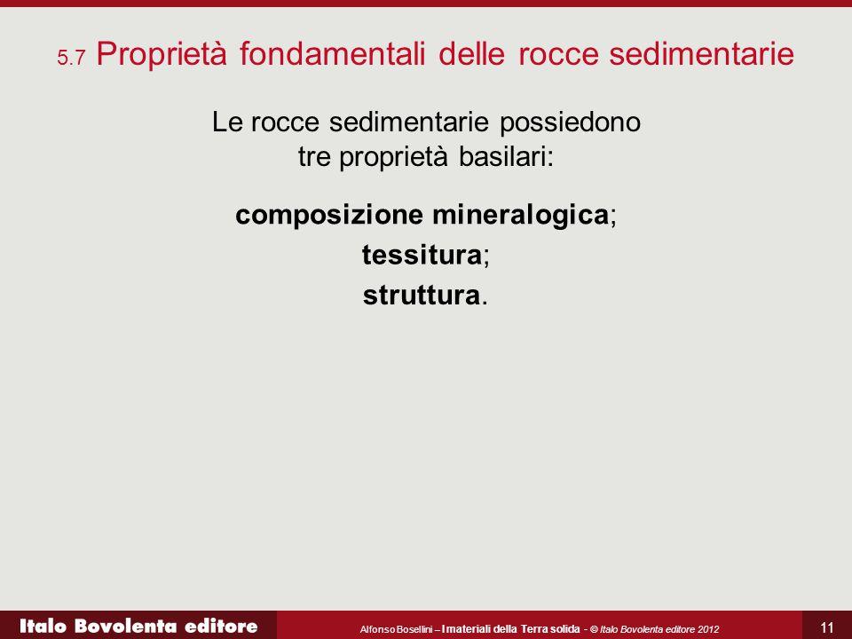 Alfonso Bosellini – I materiali della Terra solida - © Italo Bovolenta editore 2012 11 5.7 Proprietà fondamentali delle rocce sedimentarie Le rocce se