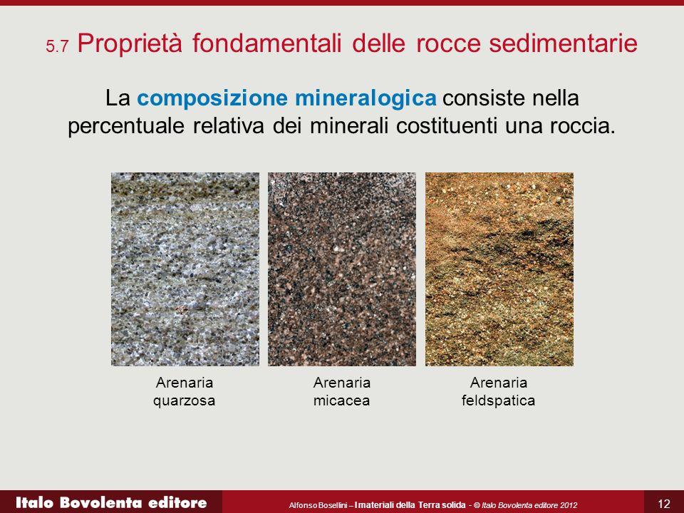 Alfonso Bosellini – I materiali della Terra solida - © Italo Bovolenta editore 2012 12 5.7 Proprietà fondamentali delle rocce sedimentarie La composiz