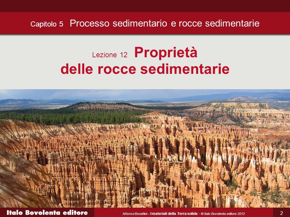 Alfonso Bosellini – I materiali della Terra solida - © Italo Bovolenta editore 2012 Capitolo 5 Processo sedimentario e rocce sedimentarie Lezione 12 P