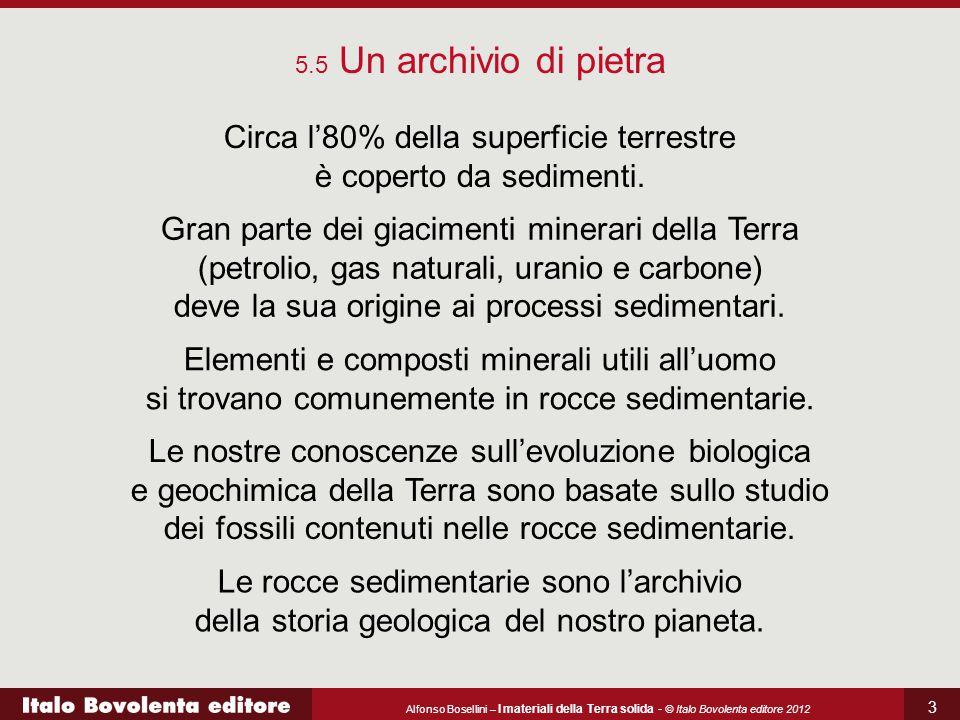 Alfonso Bosellini – I materiali della Terra solida - © Italo Bovolenta editore 2012 3 Circa l'80% della superficie terrestre è coperto da sedimenti. 5