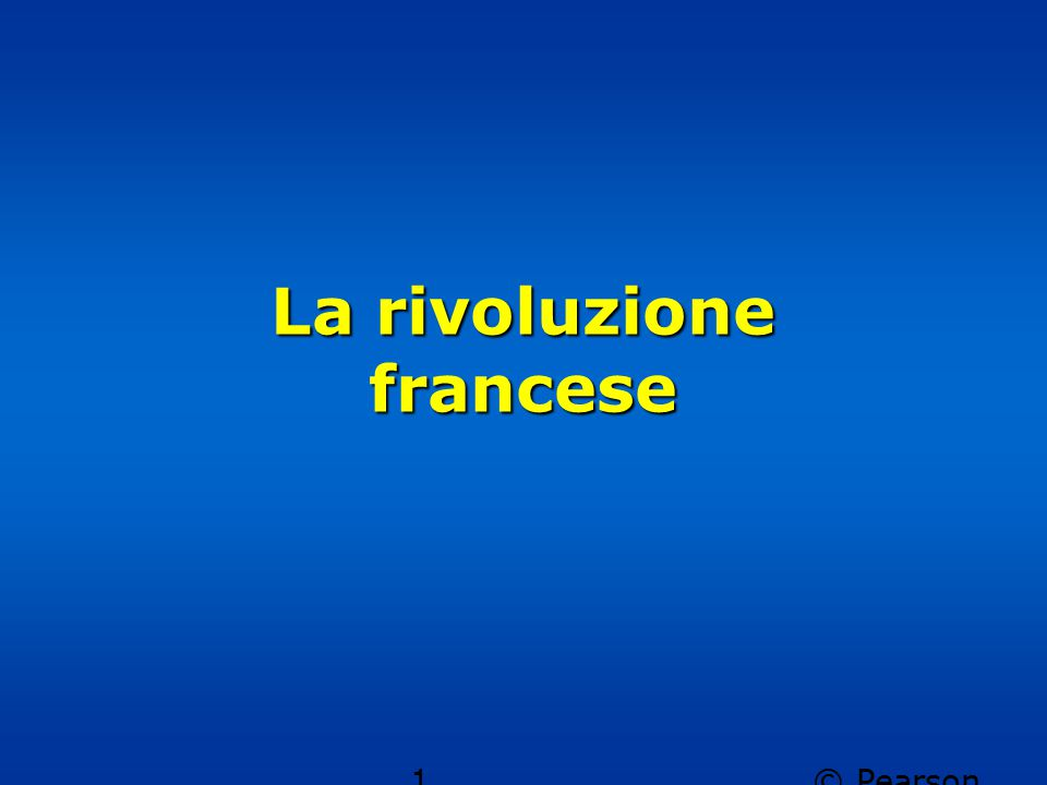 © Pearson Italia spa 1 La rivoluzione francese