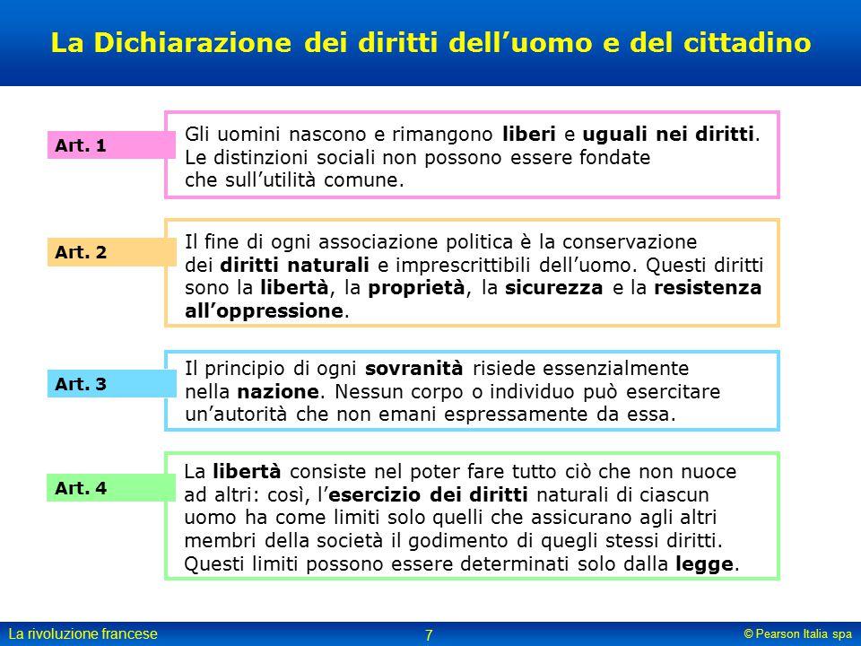 © Pearson Italia spa La rivoluzione francese 7 La Dichiarazione dei diritti dell'uomo e del cittadino Art. 1 Gli uomini nascono e rimangono liberi e u