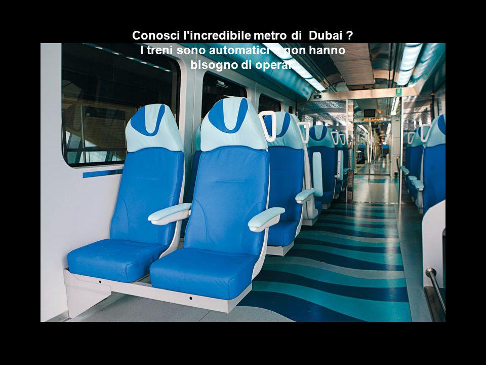 Conosci l incredibile metro di Dubai ? I treni sono automatici e non hanno bisogno di operai.