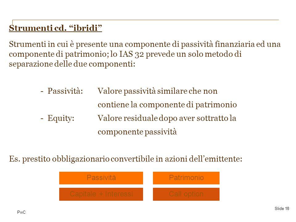 """PwC Strumenti cd. """"ibridi"""" Strumenti in cui è presente una componente di passività finanziaria ed una componente di patrimonio; lo IAS 32 prevede un s"""