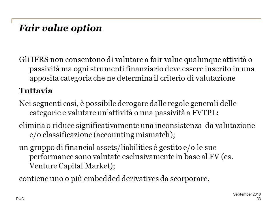 PwC Fair value option Gli IFRS non consentono di valutare a fair value qualunque attività o passività ma ogni strumenti finanziario deve essere inseri