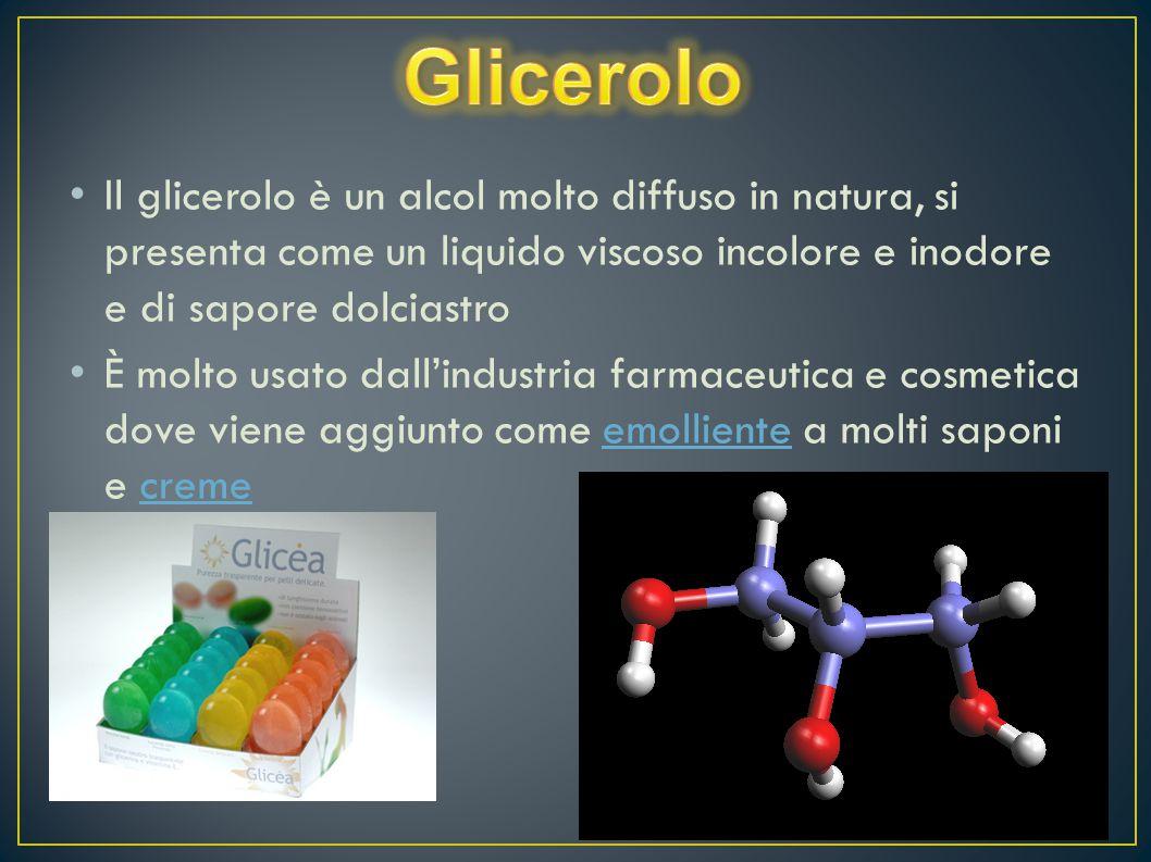 Il glicerolo è un alcol molto diffuso in natura, si presenta come un liquido viscoso incolore e inodore e di sapore dolciastro È molto usato dall'indu