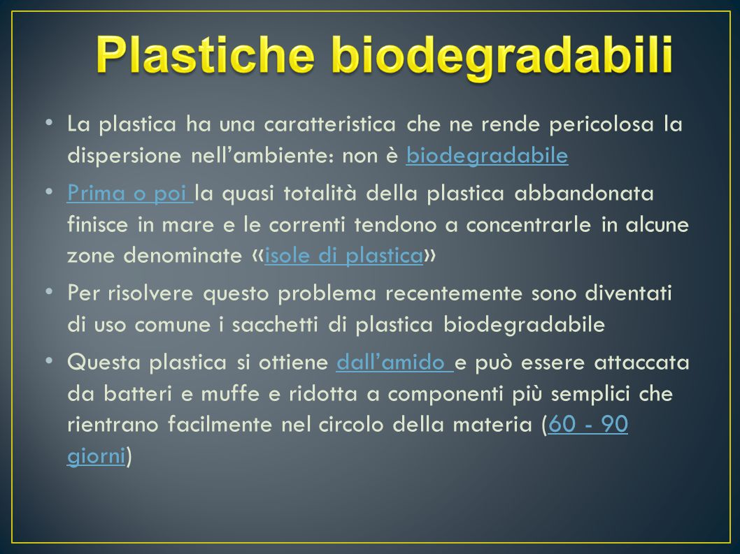 La plastica ha una caratteristica che ne rende pericolosa la dispersione nell'ambiente: non è biodegradabilebiodegradabile Prima o poi la quasi totali