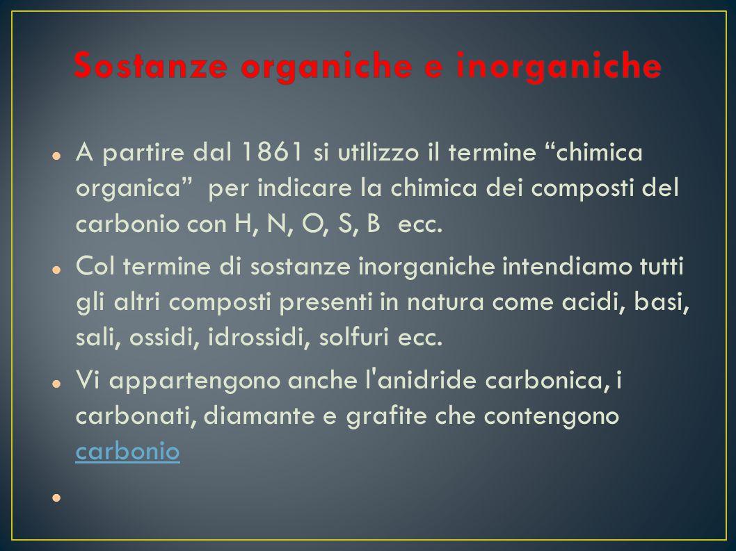"""A partire dal 1861 si utilizzo il termine """"chimica organica"""" per indicare la chimica dei composti del carbonio con H, N, O, S, B ecc. Col termine di s"""